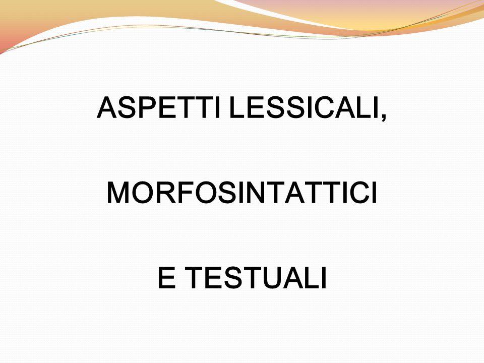 ASPETTI LESSICALI, MORFOSINTATTICI E TESTUALI
