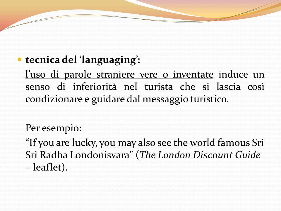 tecnica del 'languaging': l'uso di parole straniere vere o inventate induce un senso di inferiorità nel turista che si lascia così condizionare e guid