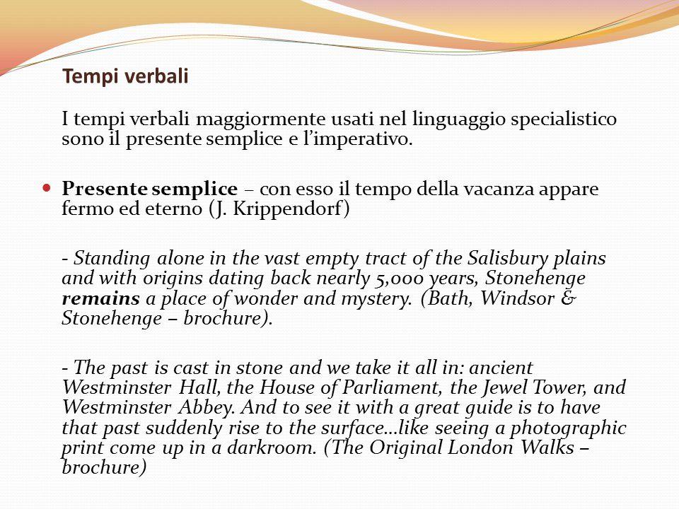 Tempi verbali I tempi verbali maggiormente usati nel linguaggio specialistico sono il presente semplice e l'imperativo. Presente semplice – con esso i