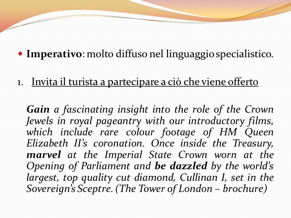 Imperativo: molto diffuso nel linguaggio specialistico. 1. Invita il turista a partecipare a ciò che viene offerto Gain a fascinating insight into the