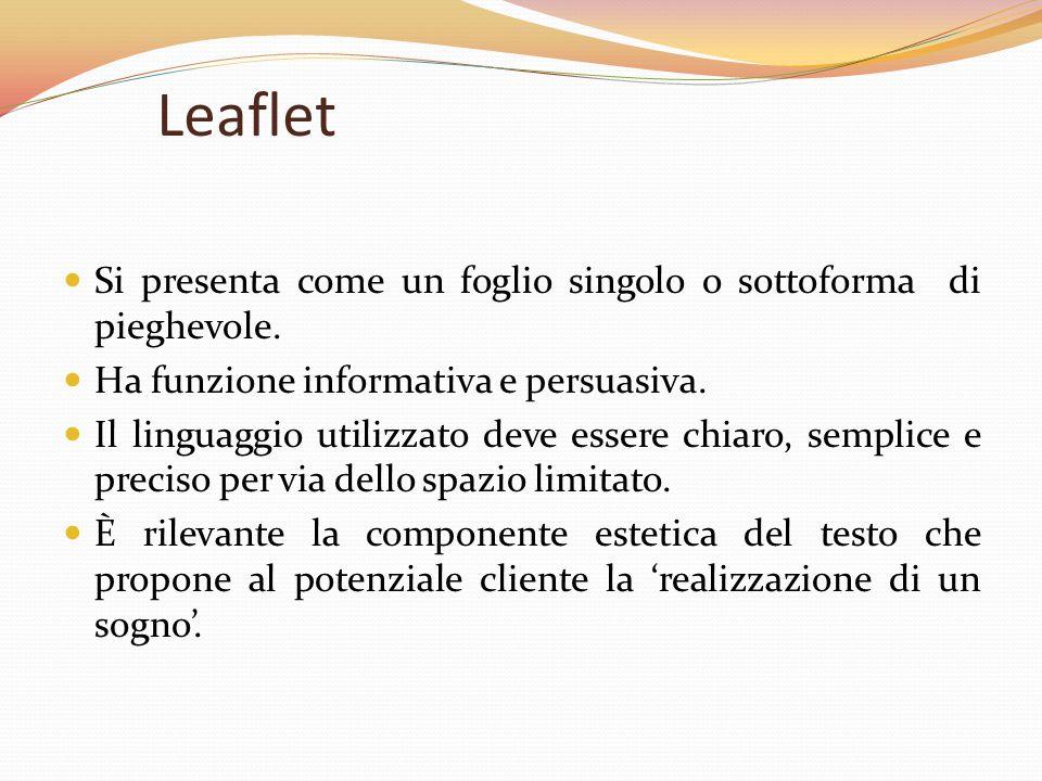 Leaflet Si presenta come un foglio singolo o sottoforma di pieghevole. Ha funzione informativa e persuasiva. Il linguaggio utilizzato deve essere chia