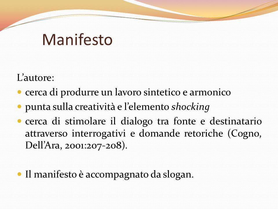 Manifesto L'autore: cerca di produrre un lavoro sintetico e armonico punta sulla creatività e l'elemento shocking cerca di stimolare il dialogo tra fo