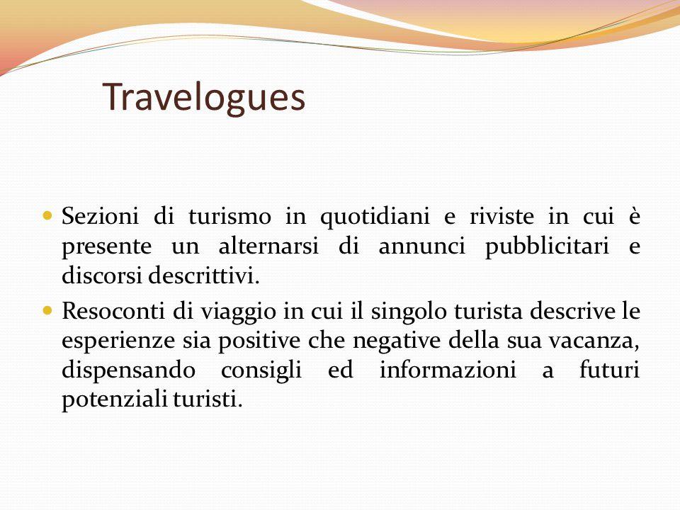 Travelogues Sezioni di turismo in quotidiani e riviste in cui è presente un alternarsi di annunci pubblicitari e discorsi descrittivi. Resoconti di vi