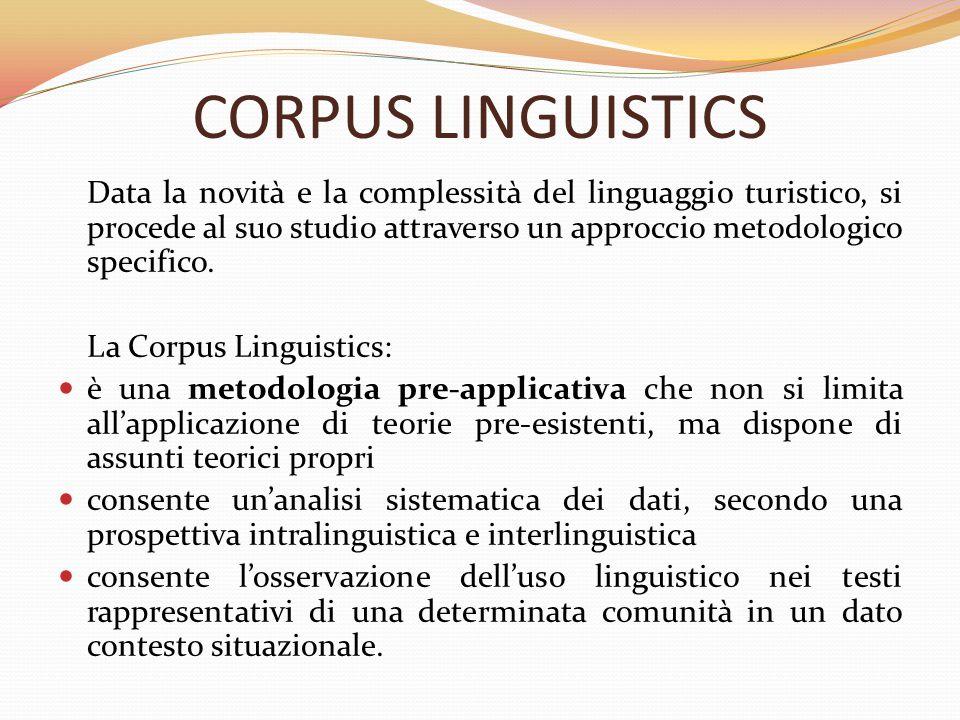 CORPUS LINGUISTICS Data la novità e la complessità del linguaggio turistico, si procede al suo studio attraverso un approccio metodologico specifico.