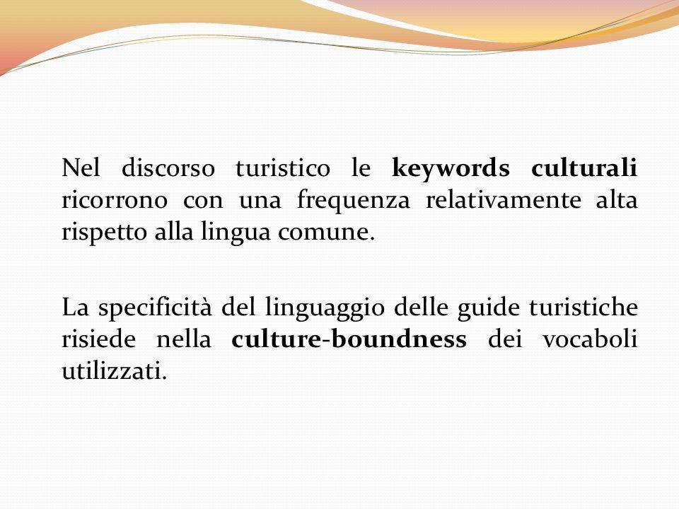 Nel discorso turistico le keywords culturali ricorrono con una frequenza relativamente alta rispetto alla lingua comune. La specificità del linguaggio
