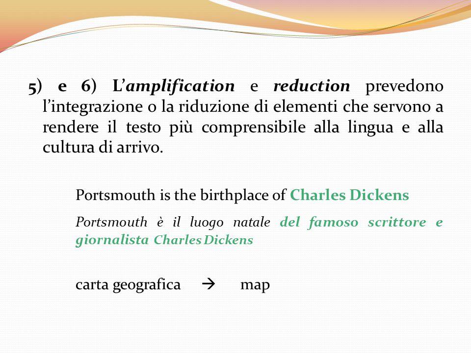 5) e 6) L'amplification e reduction prevedono l'integrazione o la riduzione di elementi che servono a rendere il testo più comprensibile alla lingua e