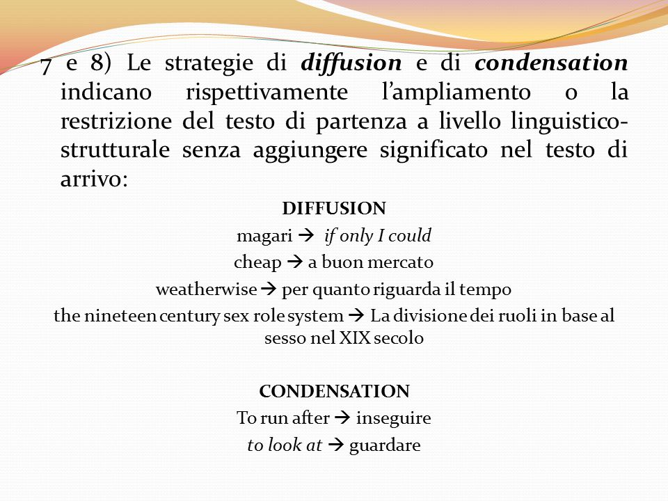 7 e 8) Le strategie di diffusion e di condensation indicano rispettivamente l'ampliamento o la restrizione del testo di partenza a livello linguistico