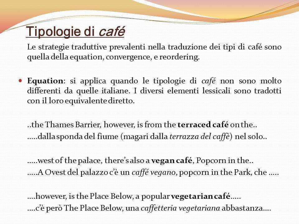 Tipologie di café Le strategie traduttive prevalenti nella traduzione dei tipi di café sono quella della equation, convergence, e reordering. Equation