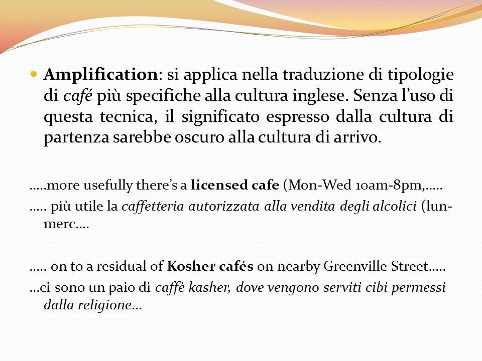 Amplification: si applica nella traduzione di tipologie di café più specifiche alla cultura inglese. Senza l'uso di questa tecnica, il significato esp