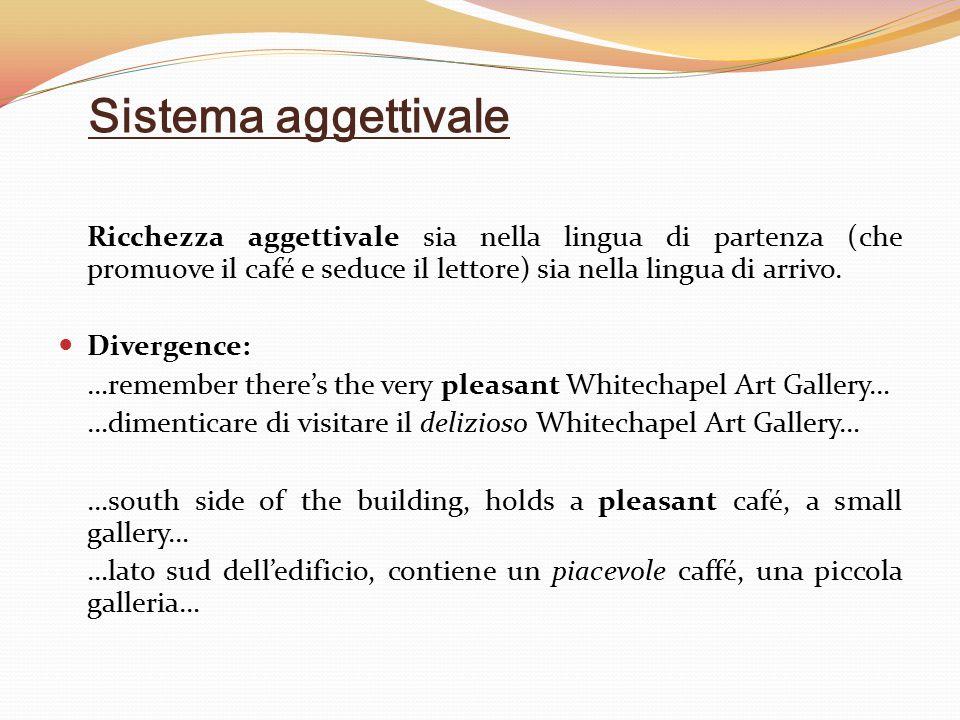 Sistema aggettivale Ricchezza aggettivale sia nella lingua di partenza (che promuove il café e seduce il lettore) sia nella lingua di arrivo. Divergen