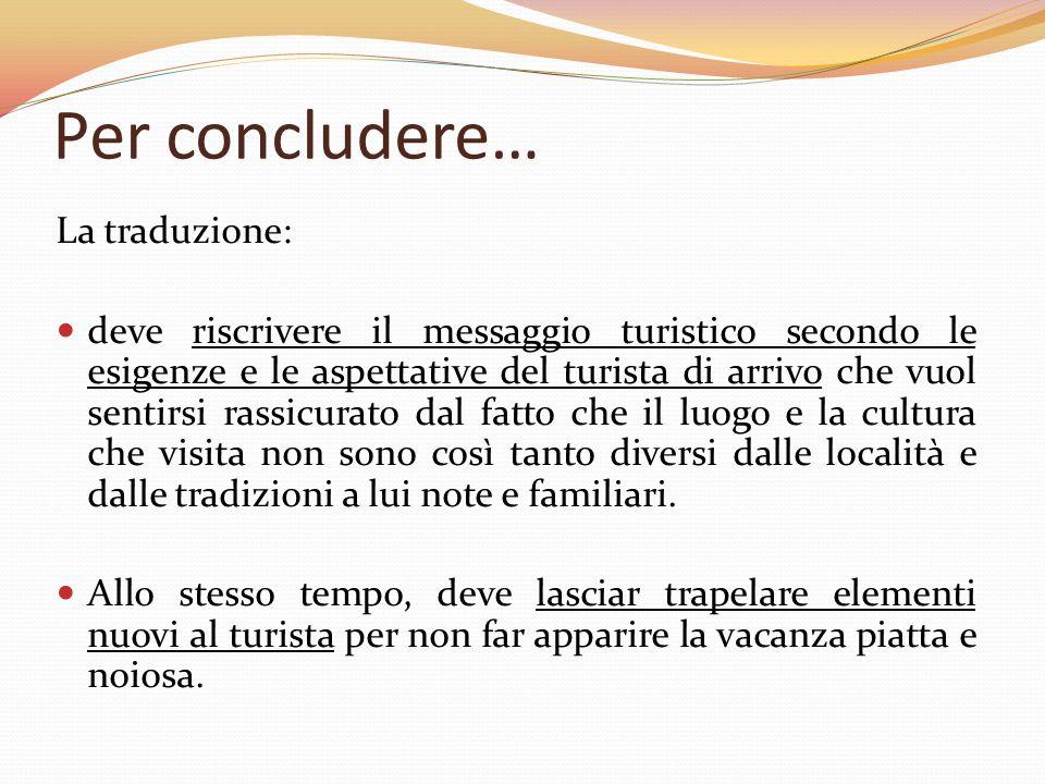 Per concludere… La traduzione: deve riscrivere il messaggio turistico secondo le esigenze e le aspettative del turista di arrivo che vuol sentirsi ras