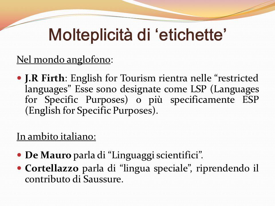 """Molteplicità di 'etichette' Nel mondo anglofono: J.R Firth: English for Tourism rientra nelle """"restricted languages"""" Esse sono designate come LSP (Lan"""