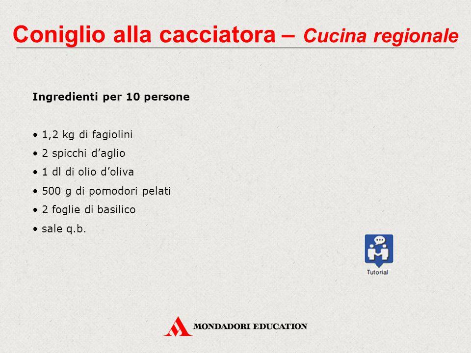 Coniglio alla cacciatora – Cucina regionale Ingredienti per 10 persone 1,2 kg di fagiolini 2 spicchi d'aglio 1 dl di olio d'oliva 500 g di pomodori pe