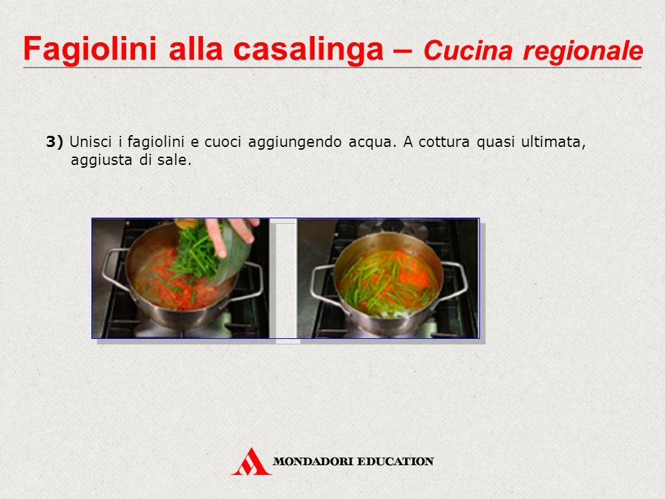 3) Unisci i fagiolini e cuoci aggiungendo acqua. A cottura quasi ultimata, aggiusta di sale. Fagiolini alla casalinga – Cucina regionale