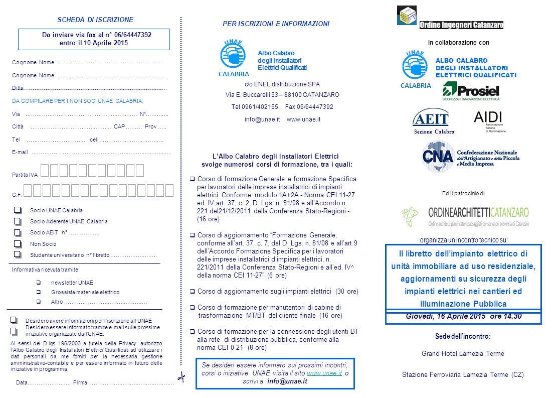 ALBO CALABRO DEGLI INSTALLATORI ELETTRICI QUALIFICATI organizza un incontro tecnico su: Giovedì, 16 Aprile 2015 ore 14.30 PER ISCRIZIONI E INFORMAZIONI c/o ENEL distribuzione SPA Via E.