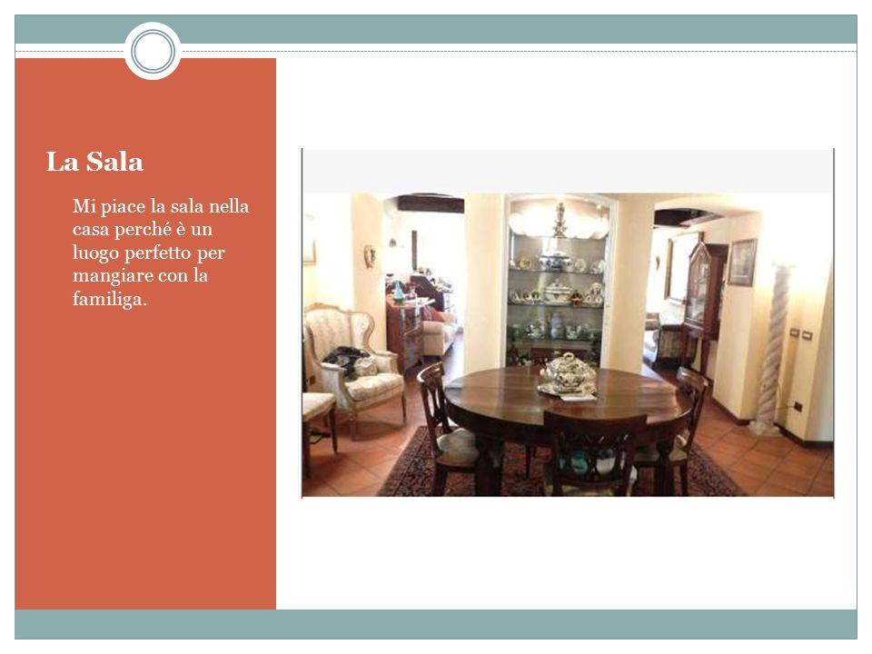 La Sala Mi piace la sala nella casa perché è un luogo perfetto per mangiare con la familiga.