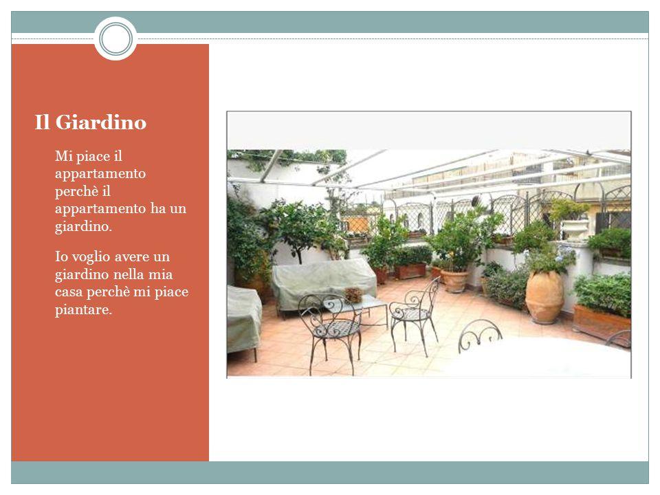 Il Giardino Mi piace il appartamento perchè il appartamento ha un giardino. Io voglio avere un giardino nella mia casa perchè mi piace piantare.