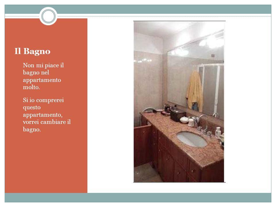 Il Bagno Non mi piace il bagno nel appartamento molto. Si io comprerei questo appartamento, vorrei cambiare il bagno.