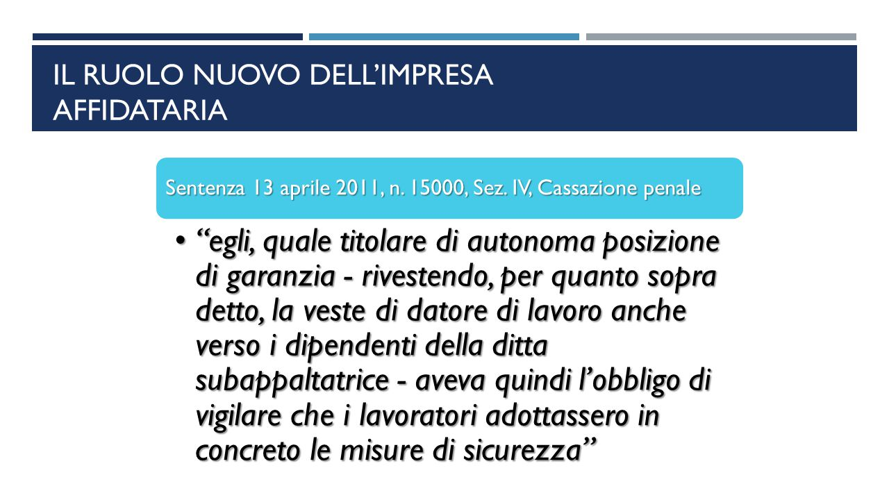 """IL RUOLO NUOVO DELL'IMPRESA AFFIDATARIA Sentenza 13 aprile 2011, n. 15000, Sez. IV, Cassazione penale """"egli, quale titolare di autonoma posizione di g"""