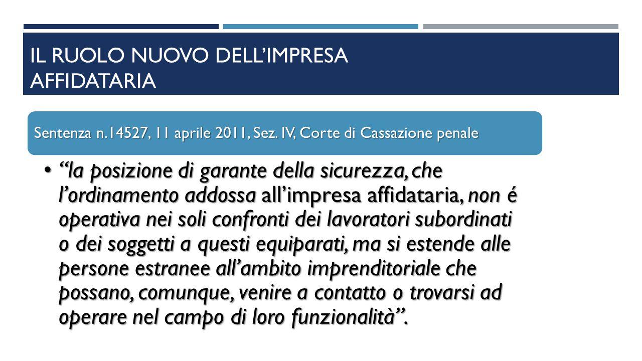 """IL RUOLO NUOVO DELL'IMPRESA AFFIDATARIA Sentenza n.14527, 11 aprile 2011, Sez. IV, Corte di Cassazione penale """"la posizione di garante della sicurezza"""