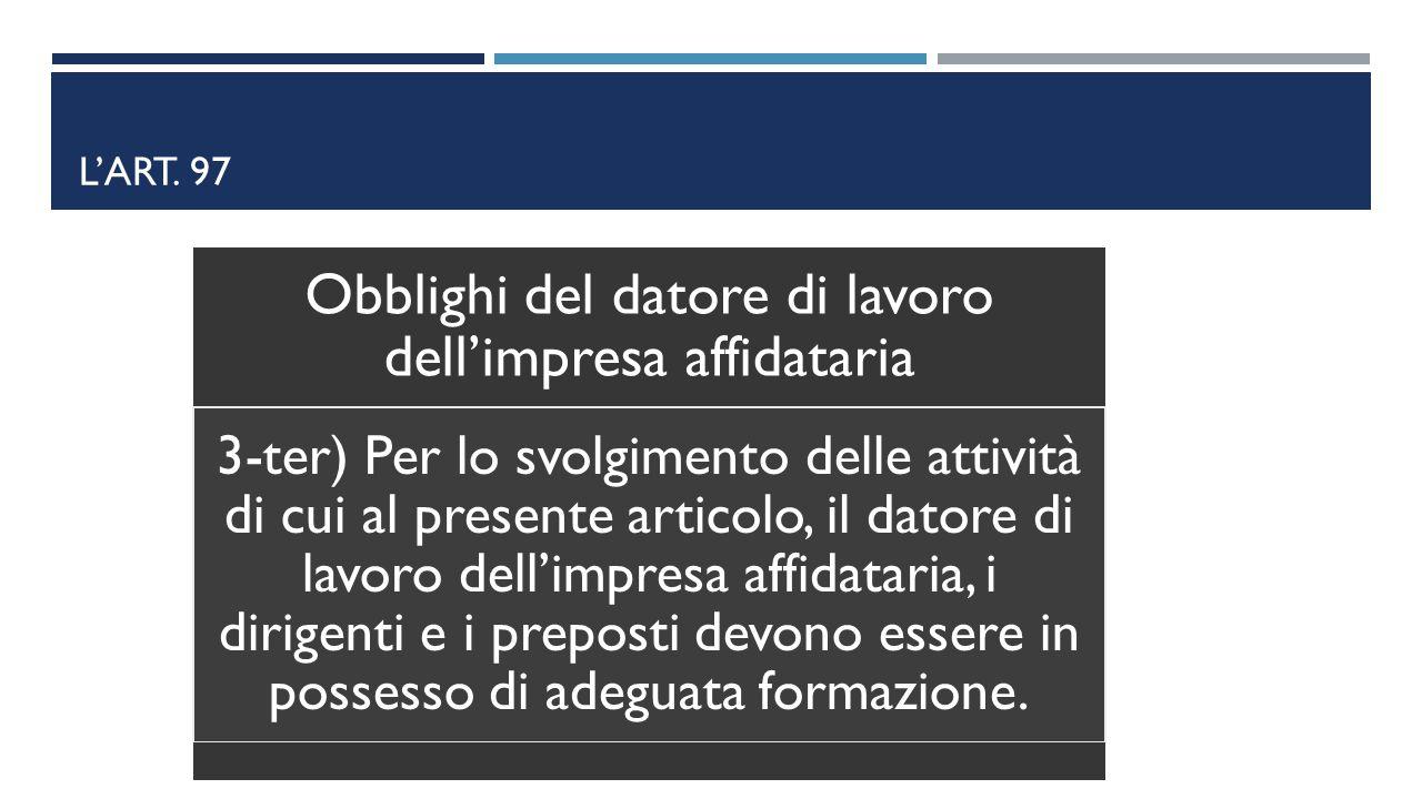 L'ART. 97 Obblighi del datore di lavoro dell'impresa affidataria 3-ter) Per lo svolgimento delle attività di cui al presente articolo, il datore di la