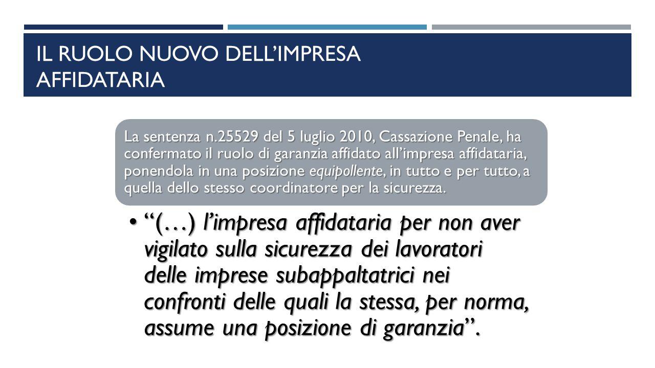 IL RUOLO NUOVO DELL'IMPRESA AFFIDATARIA La sentenza n.25529 del 5 luglio 2010, Cassazione Penale, ha confermato il ruolo di garanzia affidato all'impr