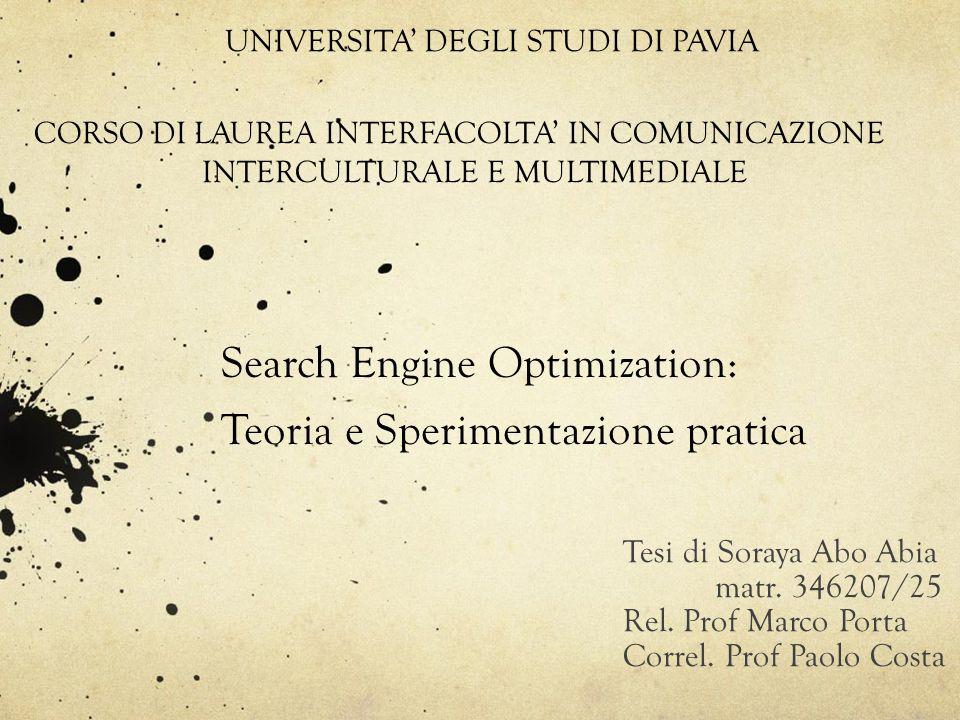 Search Engine Optimization: Teoria e Sperimentazione pratica Tesi di Soraya Abo Abia matr. 346207/25 Rel. Prof Marco Porta Correl. Prof Paolo Costa UN