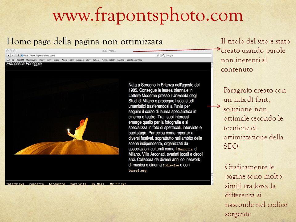 www.frapontsphoto.com Home page della pagina non ottimizzata Il titolo del sito è stato creato usando parole non inerenti al contenuto Graficamente le pagine sono molto simili tra loro; la differenza si nasconde nel codice sorgente Paragrafo creato con un mix di font, soluzione non ottimale secondo le tecniche di ottimizzazione della SEO
