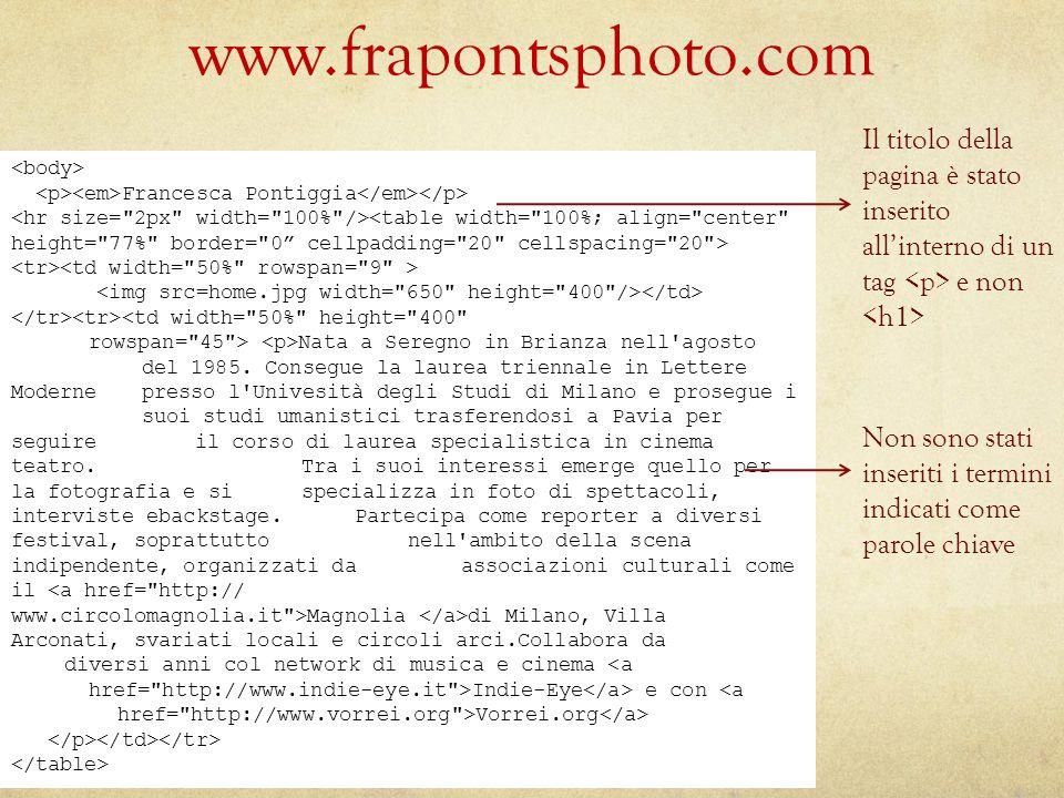 www.frapontsphoto.com Il titolo della pagina è stato inserito all'interno di un tag e non Non sono stati inseriti i termini indicati come parole chiave Francesca Pontiggia Nata a Seregno in Brianza nell agosto del 1985.