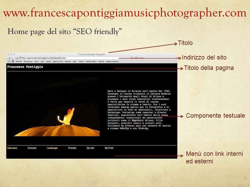 www.francescapontiggiamusicphotographer.com Home page del sito SEO friendly Titolo Indirizzo del sito Titolo della pagina Componente testuale Menù con link interni ed esterni