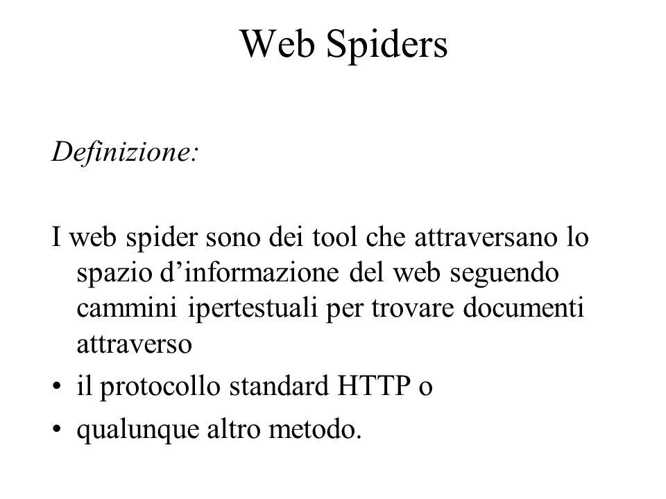 Web Spiders Soluzione proposta Tipologie di tools: Web search engines and spiders Monitoring e filtering Indexing e categorization