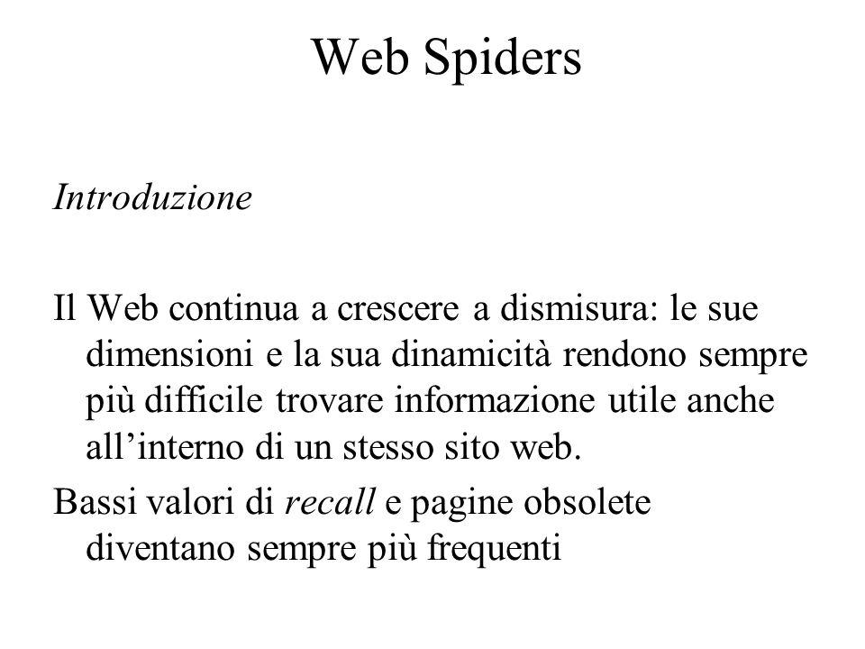 Web Spiders Definizione: I web spider sono dei tool che attraversano lo spazio d'informazione del web seguendo cammini ipertestuali per trovare documenti attraverso il protocollo standard HTTP o qualunque altro metodo.