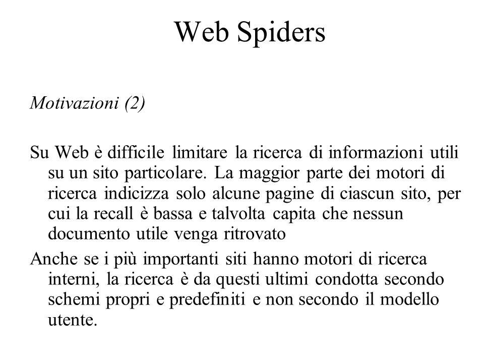 Web Spiders Motivazioni (2) Su Web è difficile limitare la ricerca di informazioni utili su un sito particolare.