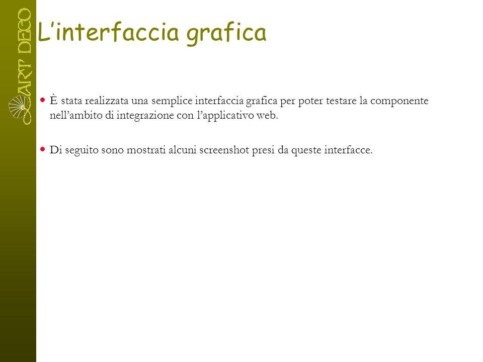 L'interfaccia grafica  È stata realizzata una semplice interfaccia grafica per poter testare la componente nell'ambito di integrazione con l'applicat