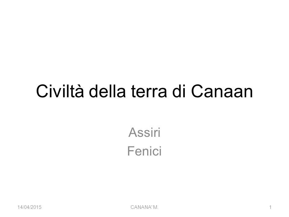 Civiltà della terra di Canaan Assiri Fenici 14/04/20151CANANA' M.