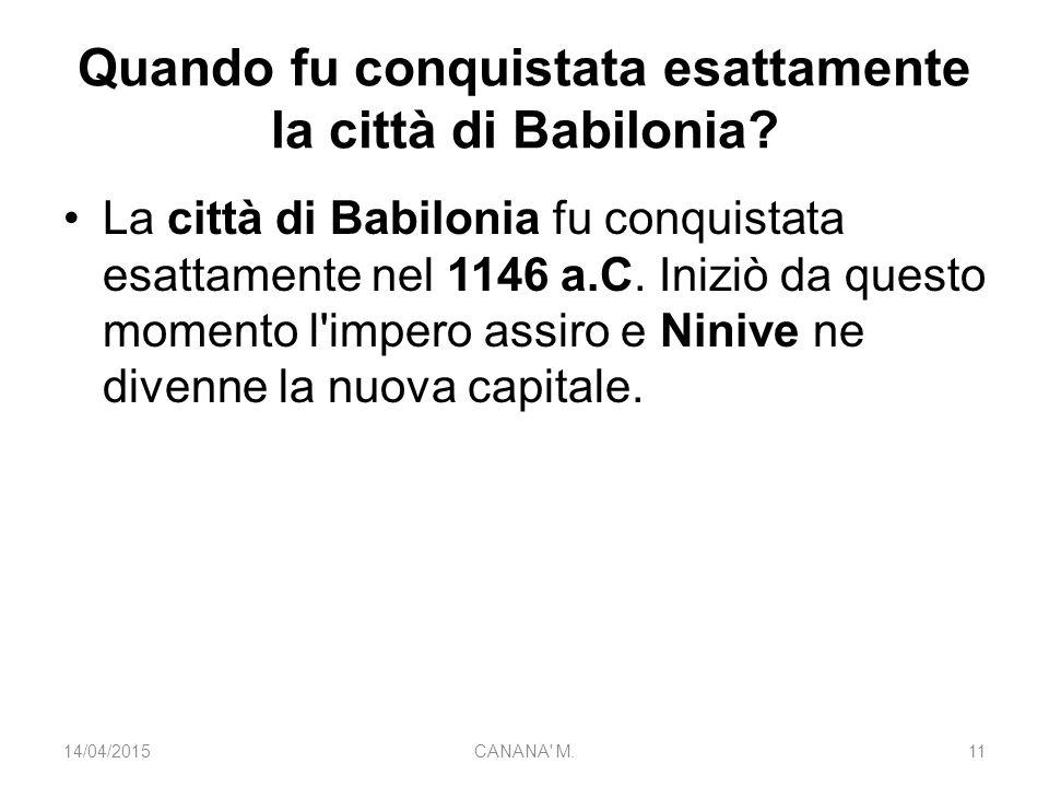 Quando fu conquistata esattamente la città di Babilonia? La città di Babilonia fu conquistata esattamente nel 1146 a.C. Iniziò da questo momento l'imp