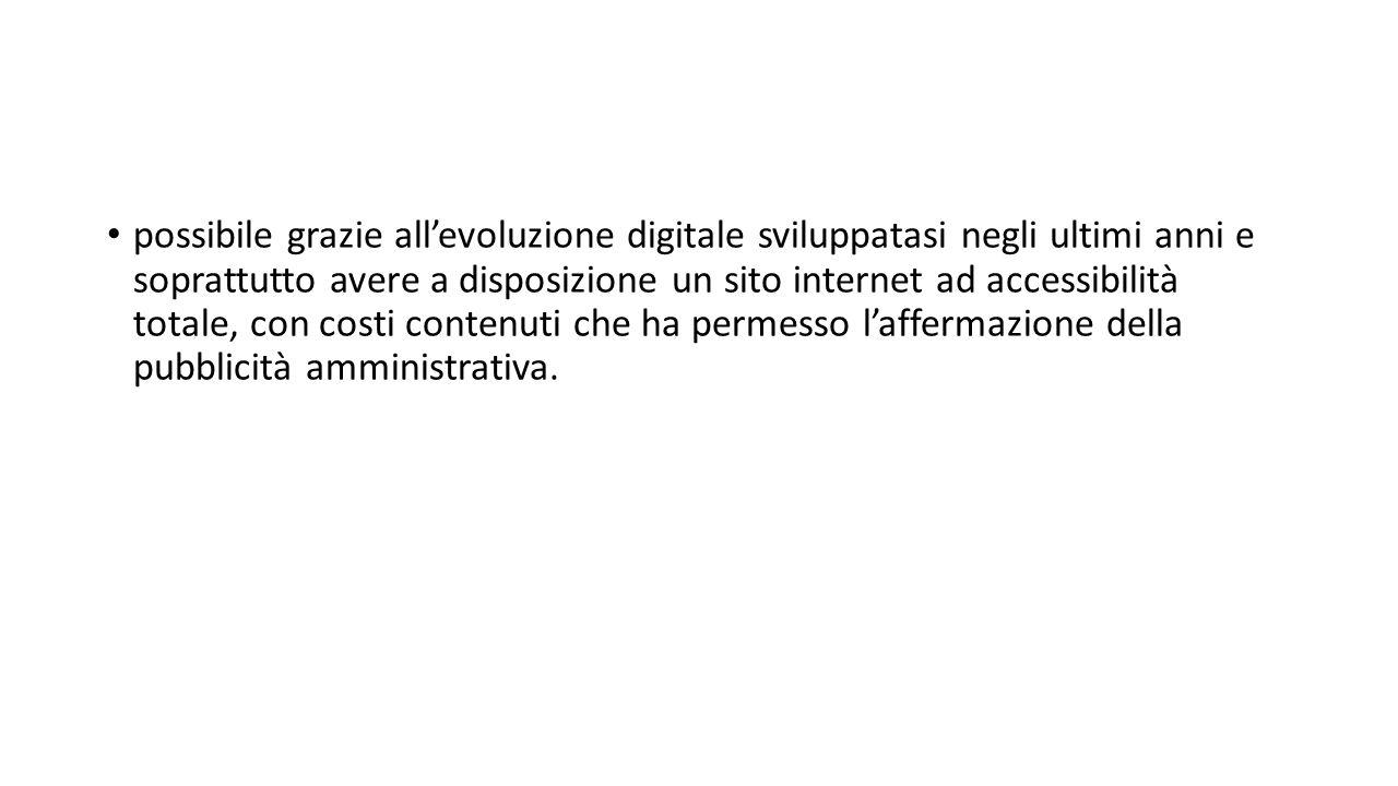 possibile grazie all'evoluzione digitale sviluppatasi negli ultimi anni e soprattutto avere a disposizione un sito internet ad accessibilità totale, con costi contenuti che ha permesso l'affermazione della pubblicità amministrativa.