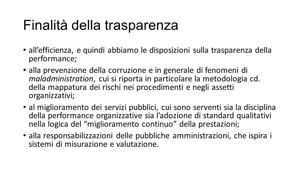 Finalità della trasparenza all'efficienza, e quindi abbiamo le disposizioni sulla trasparenza della performance; alla prevenzione della corruzione e in generale di fenomeni di maladministration, cui si riporta in particolare la metodologia cd.