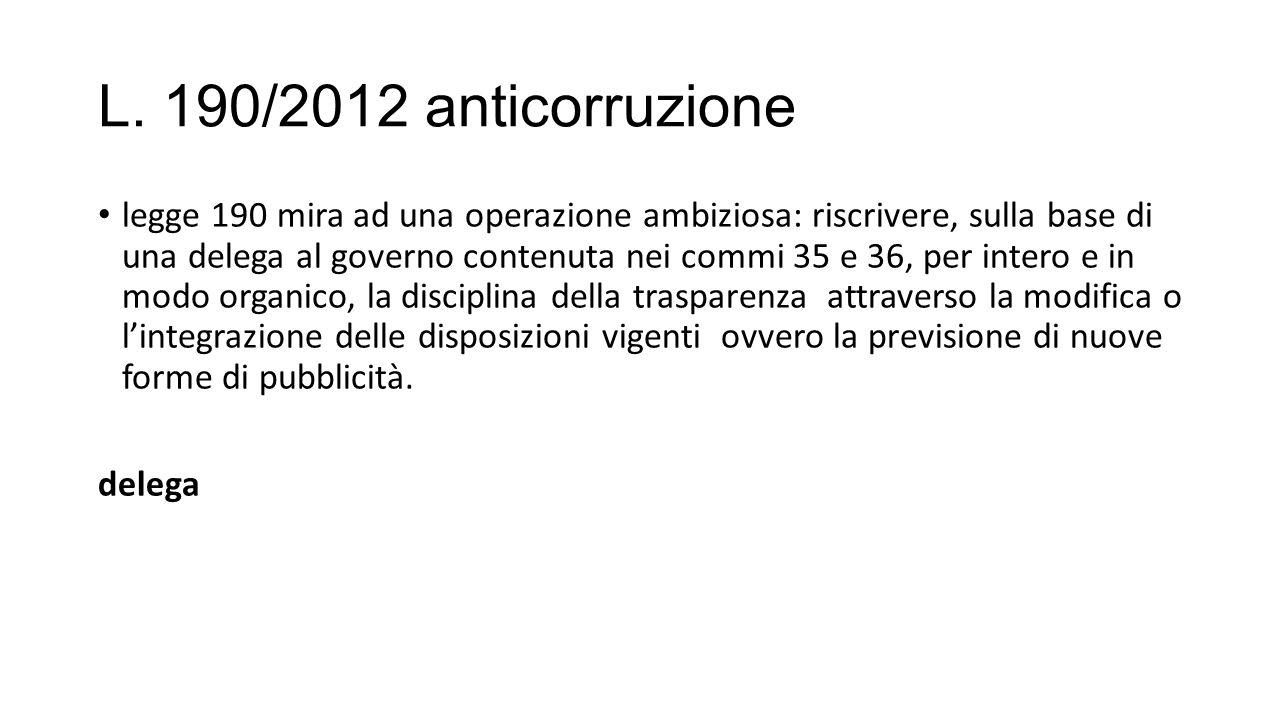 L. 190/2012 anticorruzione legge 190 mira ad una operazione ambiziosa: riscrivere, sulla base di una delega al governo contenuta nei commi 35 e 36, pe