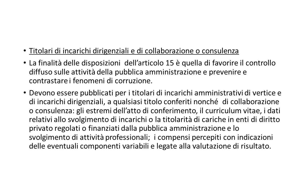 Titolari di incarichi dirigenziali e di collaborazione o consulenza La finalità delle disposizioni dell'articolo 15 è quella di favorire il controllo diffuso sulle attività della pubblica amministrazione e prevenire e contrastare i fenomeni di corruzione.