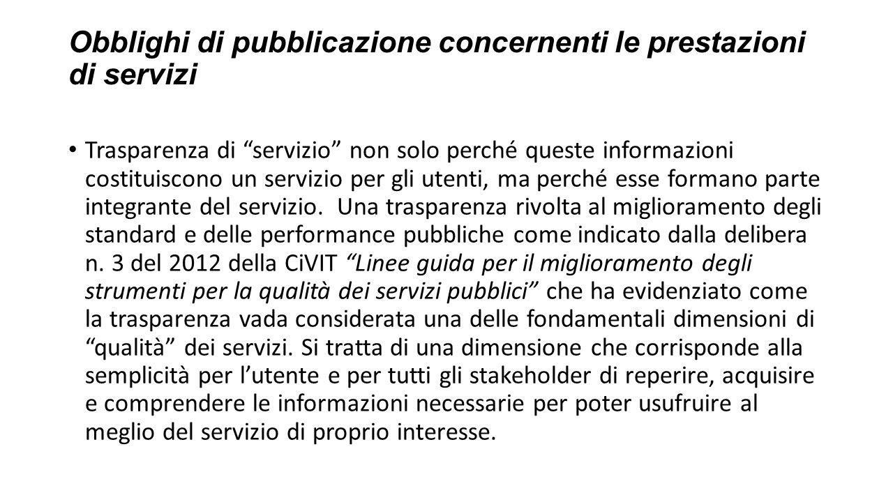 Obblighi di pubblicazione concernenti le prestazioni di servizi Trasparenza di servizio non solo perché queste informazioni costituiscono un servizio per gli utenti, ma perché esse formano parte integrante del servizio.