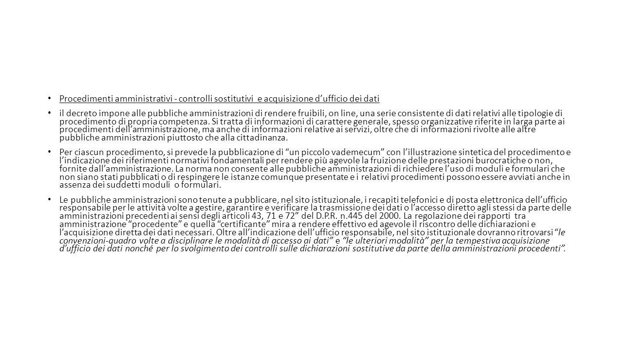 Procedimenti amministrativi - controlli sostitutivi e acquisizione d'ufficio dei dati il decreto impone alle pubbliche amministrazioni di rendere fruibili, on line, una serie consistente di dati relativi alle tipologie di procedimento di propria competenza.