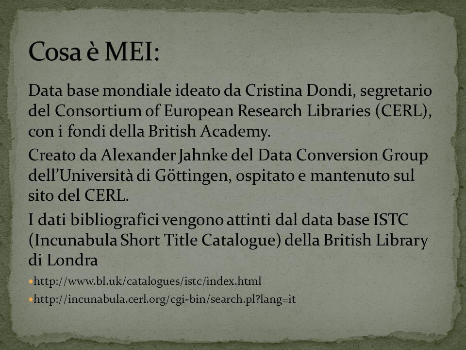 MEI è un database progettato specificamente per registrare e ricercare i DATI MATERIALI (o di ESEMPLARE, di POST-PRODUZIONE, o di PROVENIENZA) dei libri stampati nel 15.