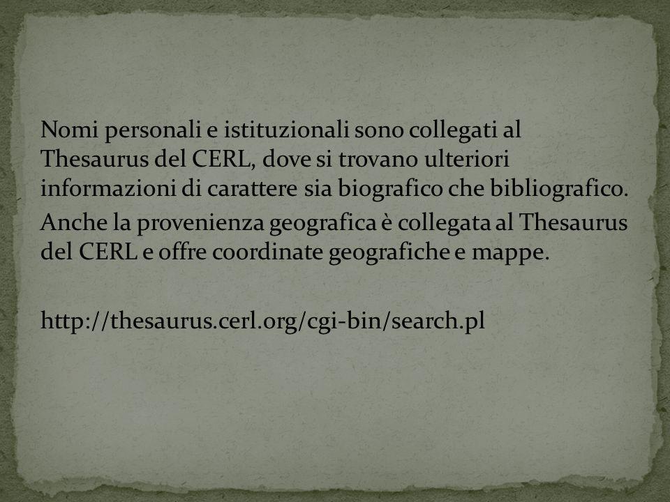 Nomi personali e istituzionali sono collegati al Thesaurus del CERL, dove si trovano ulteriori informazioni di carattere sia biografico che bibliografico.