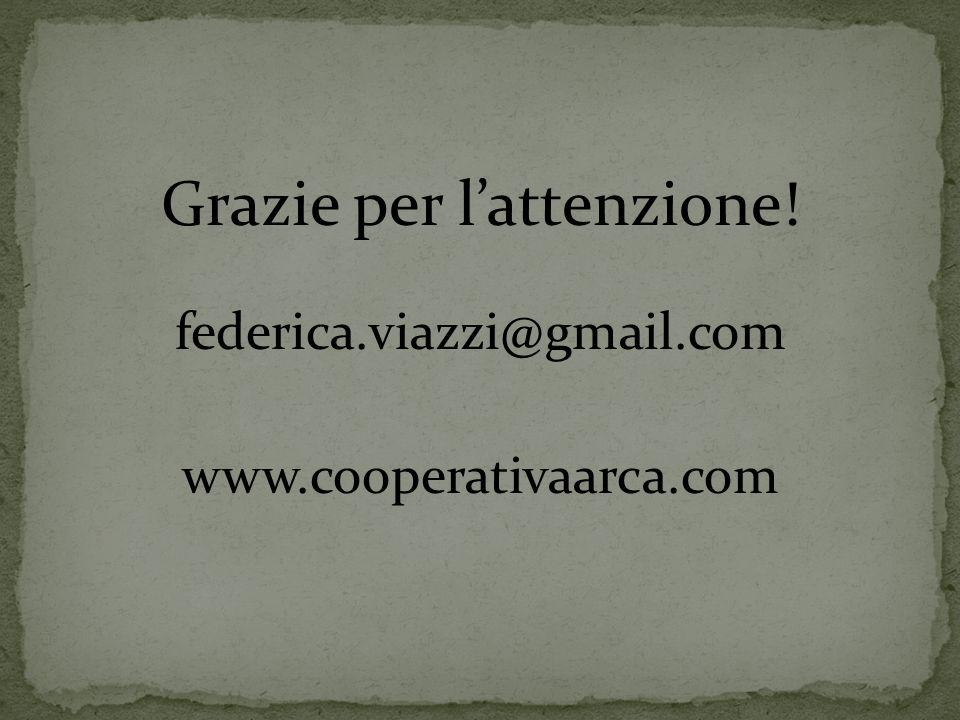 Grazie per l'attenzione! federica.viazzi@gmail.com www.cooperativaarca.com