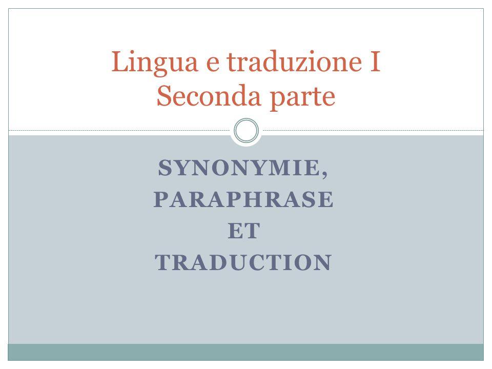SYNONYMIE, PARAPHRASE ET TRADUCTION Lingua e traduzione I Seconda parte