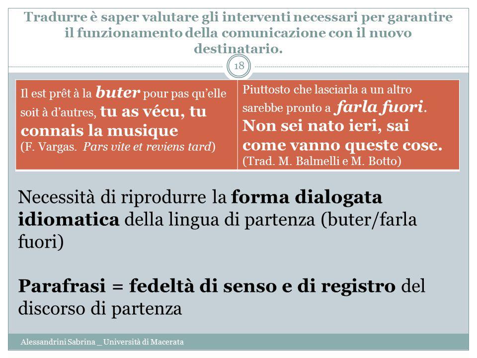 Tradurre è saper valutare gli interventi necessari per garantire il funzionamento della comunicazione con il nuovo destinatario.