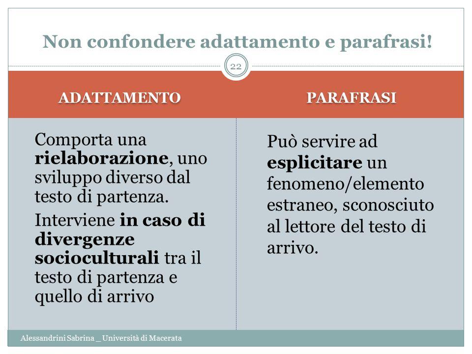 ADATTAMENTO PARAFRASI Alessandrini Sabrina _ Università di Macerata Comporta una rielaborazione, uno sviluppo diverso dal testo di partenza.