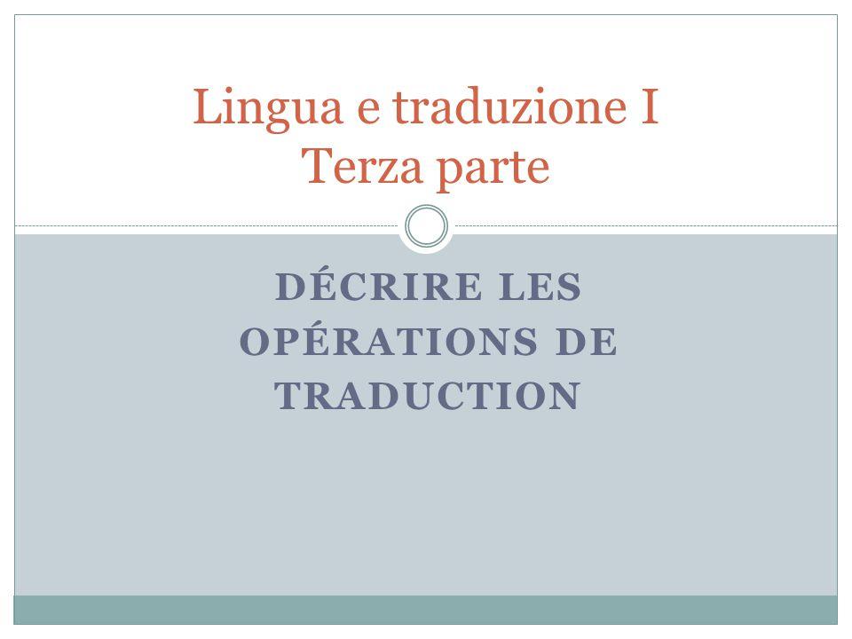DÉCRIRE LES OPÉRATIONS DE TRADUCTION Lingua e traduzione I Terza parte