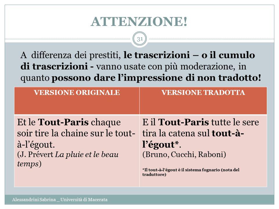 ATTENZIONE! Alessandrini Sabrina _ Università di Macerata 31 A differenza dei prestiti, le trascrizioni – o il cumulo di trascrizioni - vanno usate co